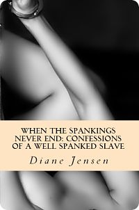 When the Spankings Never End: Confessions of a Well Spanked Slave